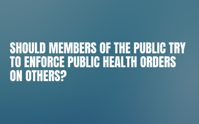 Question from the Public – Should Members of the Public Try to Enforce Public Health Orders on Others?