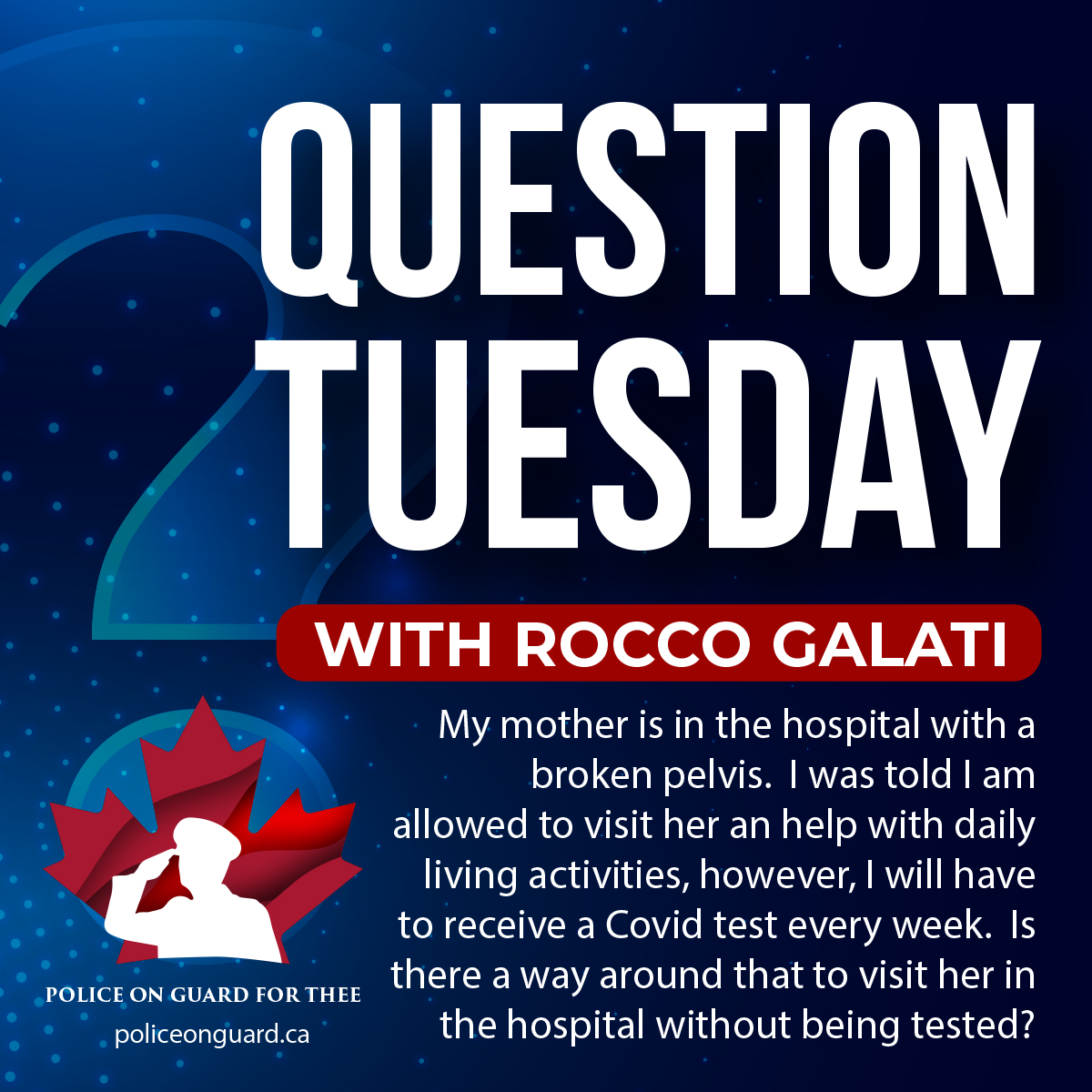 Question Tuesday with Rocco - My mother is in the hospital, Is there a way around that to visit her without being tested?